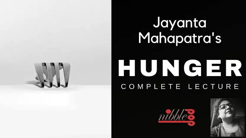 You are currently viewing Jayanta Mahapatra's 'Hunger'   Complete Video Lecture